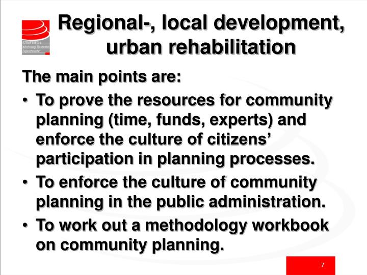 Regional-, local development, urban rehabilitation