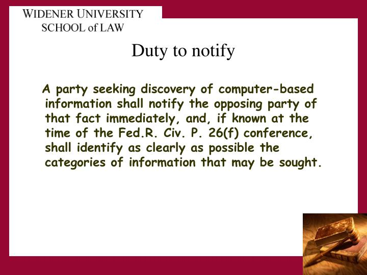 A party seeking discovery of computer-based information shall notify the opposing party of that fact immediately, and, if known at the time of the Fed.R. Civ. P. 26(f) conference, shall identify as clearly as possible the categories of information that may be sought.
