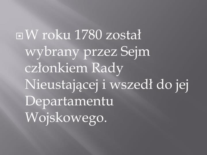 W roku 1780 został wybrany przez Sejm członkiem Rady Nieustającej i wszedł do jej Departamentu Wojskowego.