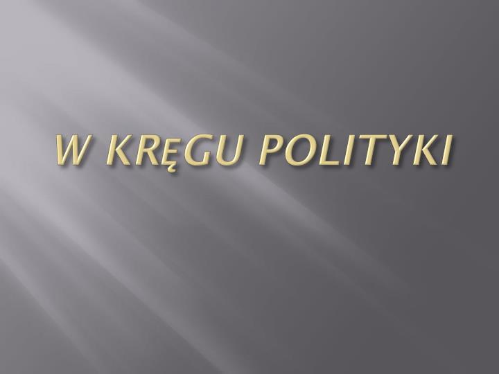 W KRĘGU POLITYKI