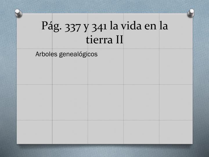 Pág. 337 y 341 la vida en la tierra II