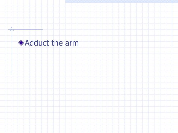 Adduct the arm