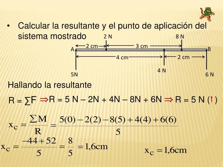 Calcular la resultante y el punto de aplicación del sistema mostrado
