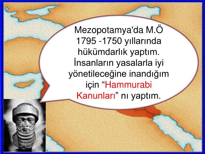 """Mezopotamya'da M.Ö 1795 -1750 yıllarında hükümdarlık yaptım. İnsanların yasalarla iyi yönetileceğine inandığım için """""""