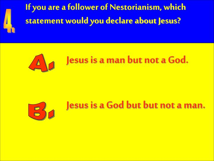 If you are a follower of Nestorianism, which statement would you declare about Jesus?