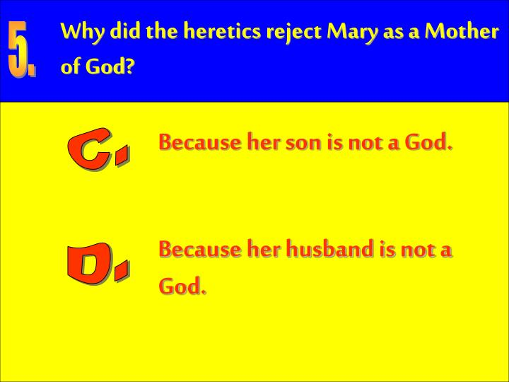Why did the heretics reject Mary as a Mother of God?