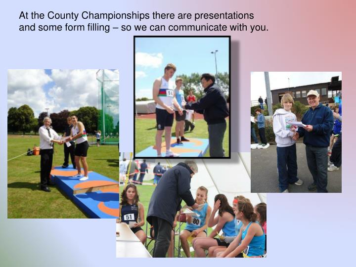 At the County Championships there are presentations
