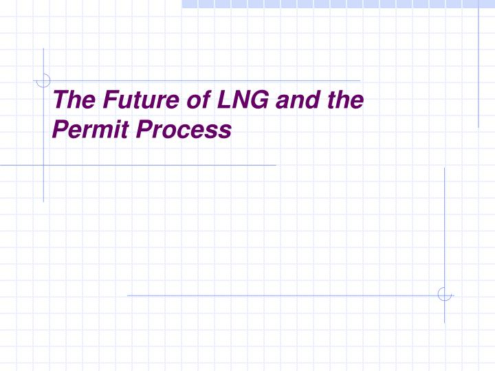 The Future of LNG and the Permit Process