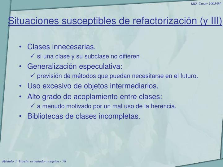 Situaciones susceptibles de refactorización (y III)
