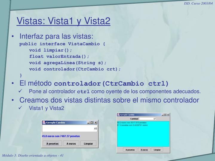 Vistas: Vista1 y Vista2