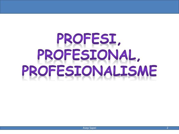 PROFESI, PROFESIONAL, PROFESIONALISME