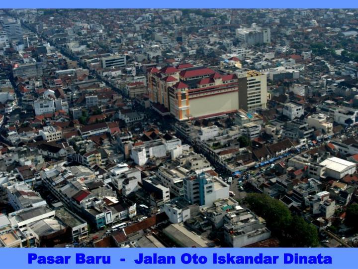 Pasar Baru  -  Jalan Oto Iskandar Dinata