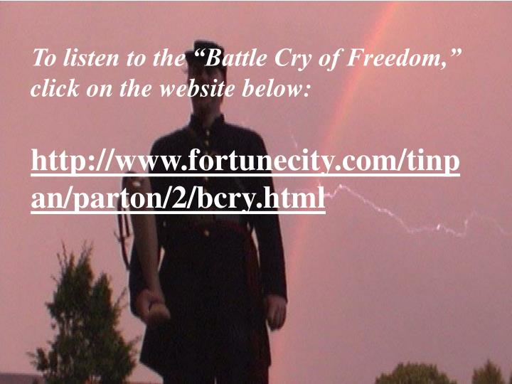 "To listen to the ""Battle Cry of Freedom,"" click on the website below:"
