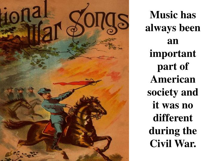 Music has always been an important part of American society and it was no different during the Civil War.