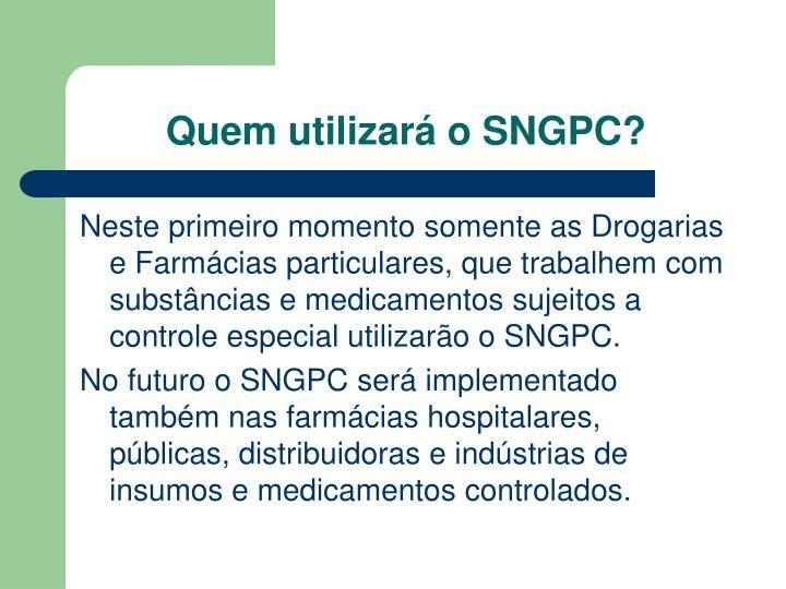 Quem utilizará o SNGPC?