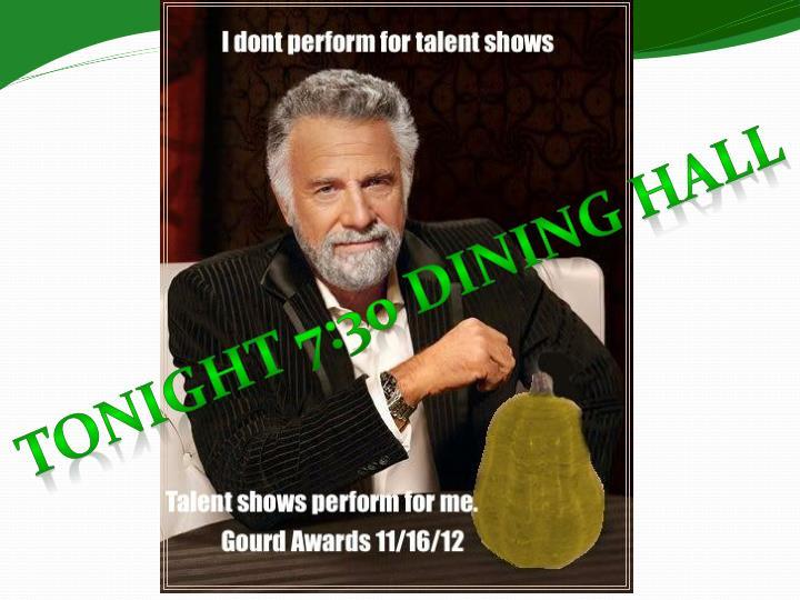 Tonight 7:30 Dining Hall