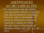 justifica o art 861 a 866 do cpc8