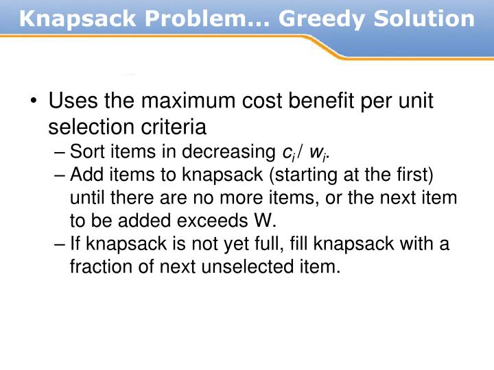 Uses the maximum cost benefit per unit selection criteria