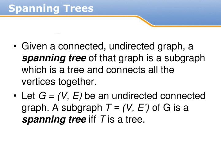 Given a connected, undirected graph, a