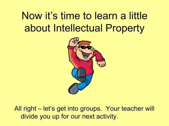 Now it's time to learn a little about Intellectual Property