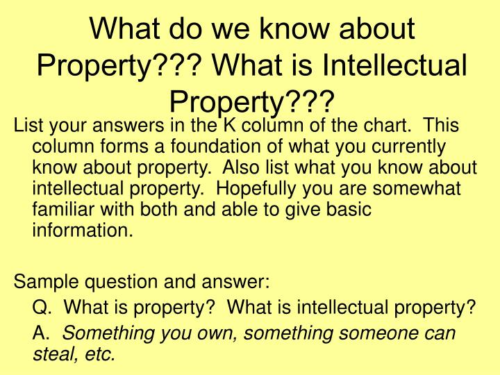 What do we know about Property??? What is Intellectual Property???