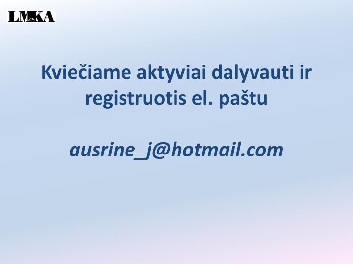 Kviečiame aktyviai dalyvauti ir registruotis el. paštu