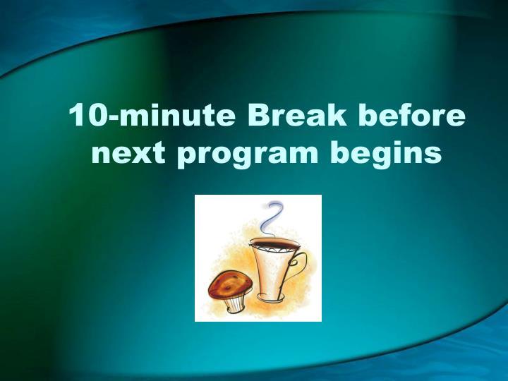 10-minute Break before next program begins