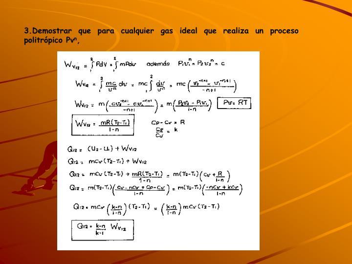 3.Demostrar que para cualquier gas ideal que realiza un proceso politrópico Pv