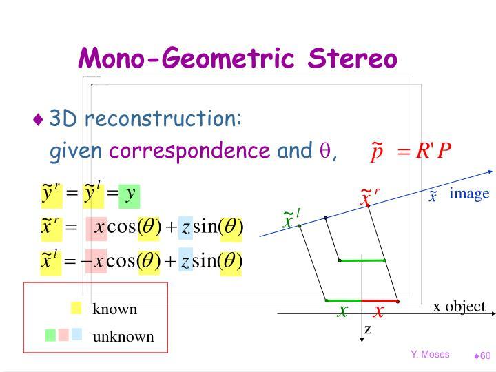 Mono-Geometric Stereo