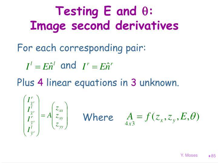 Testing E and