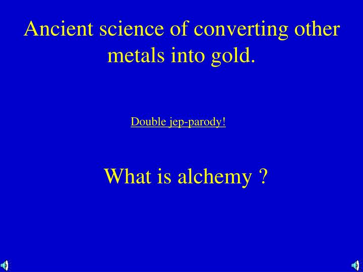 Ancient science of converting other metals into gold.