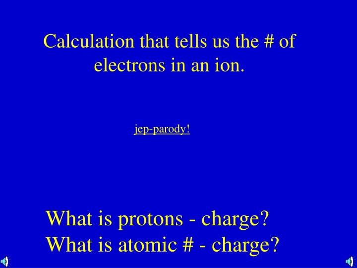 Calculation that tells us the # of electrons in an ion.