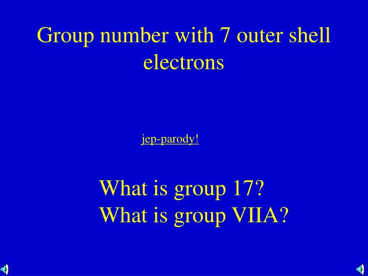 Group number with 7 outer shell electrons