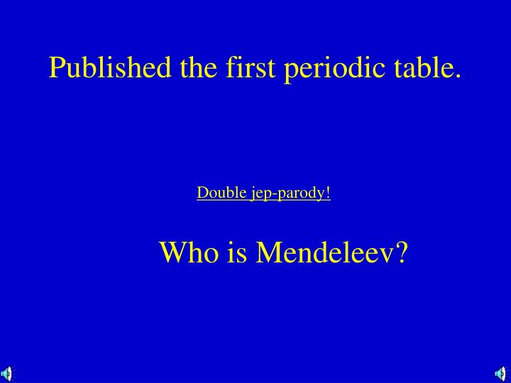 Published the first periodic table.