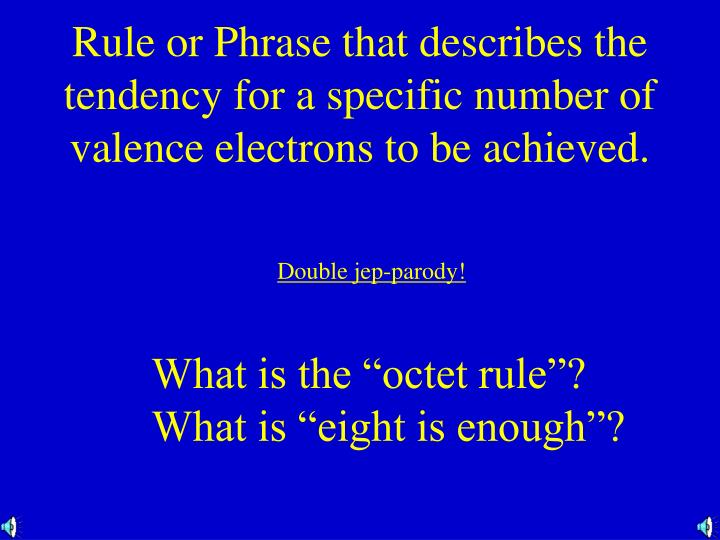 Rule or Phrase that describes the tendency for a specific number of valence electrons to be achieved.
