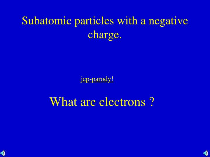 Subatomic particles with a negative charge.