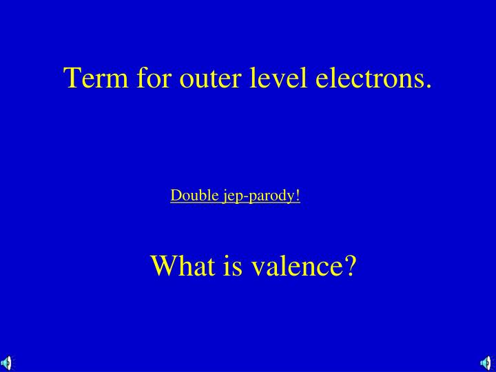 Term for outer level electrons.