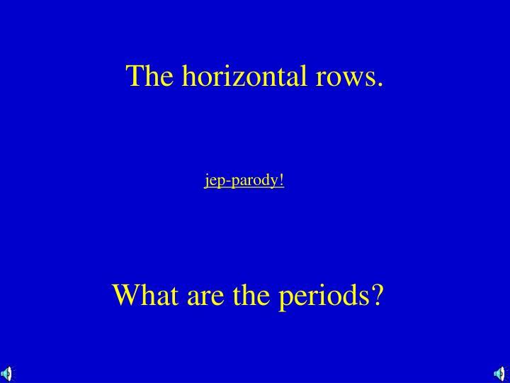 The horizontal rows.