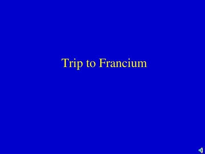 Trip to Francium