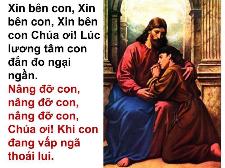 Xin bên con, Xin bên con, Xin bên con Chúa ơi! Lúc lương tâm con đắn đo ngại ngần.
