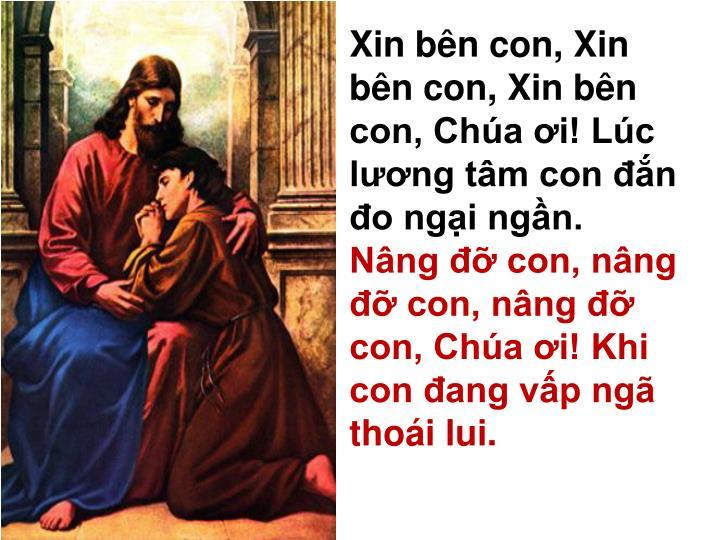 Xin bên con, Xin bên con, Xin bên con, Chúa ơi! Lúc lương tâm con đắn đo ngại ngần.