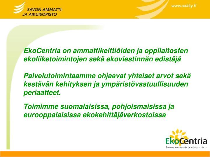 EkoCentria on ammattikeittiöiden ja oppilaitosten ekoliiketoimintojen sekä ekoviestinnän edistäjä