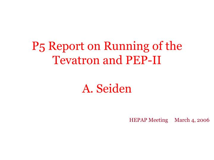 p5 report on running of the tevatron and pep ii a seiden