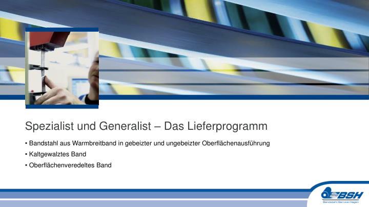 Spezialist und Generalist – Das Lieferprogramm