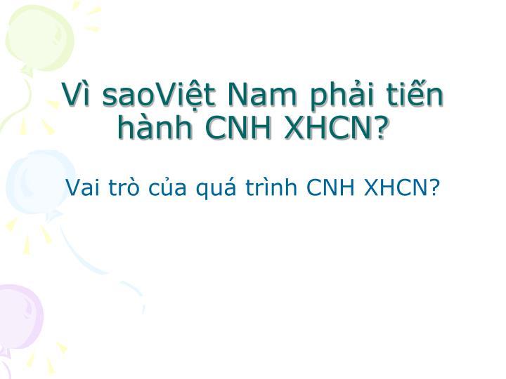 Vì saoViệt Nam phải tiến hành CNH XHCN?