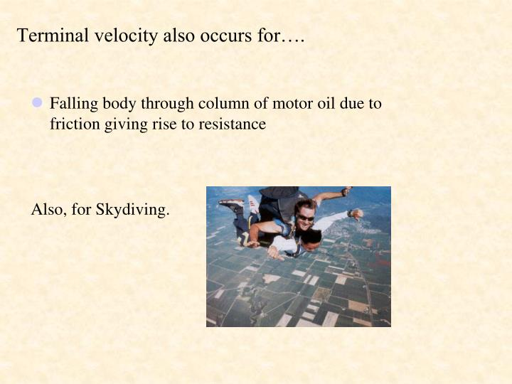 Terminal velocity also occurs for….