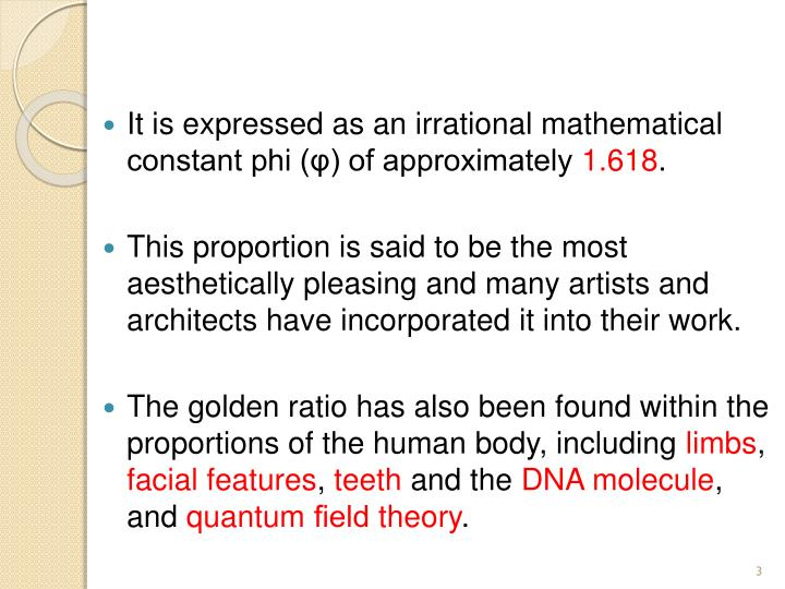 It is expressed as an irrational mathematical constant phi (φ) of approximately