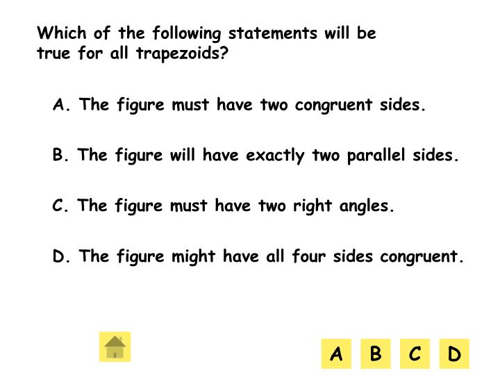 Which of the following statements will be true for all trapezoids?