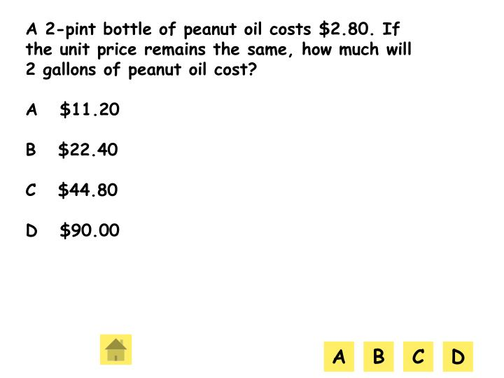 A 2-pint bottle of peanut oil costs $2.80. If the unit price remains the same, how much will 2 gallons of peanut oil cost?