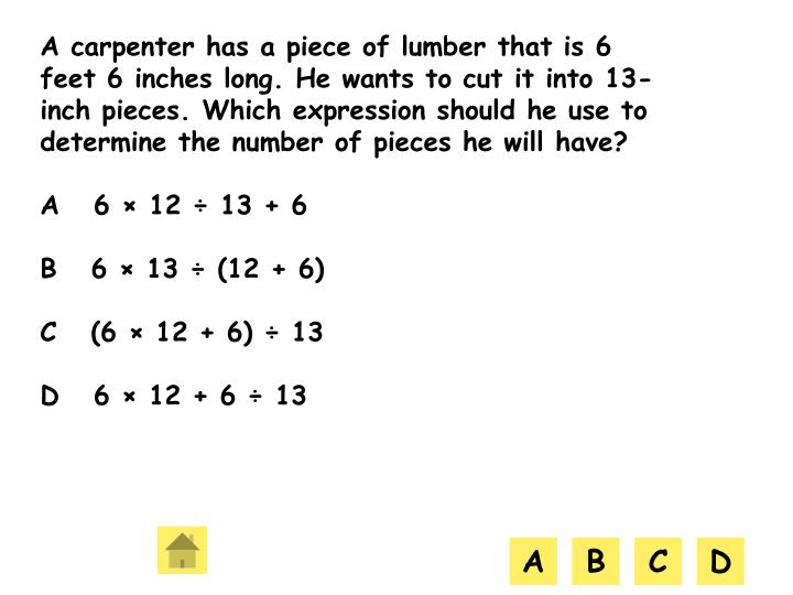 A carpenter has a piece of lumber that is 6 feet 6 inches long. He wants to cut it into 13-inch pieces. Which expression should he use to determine the number of pieces he will have?